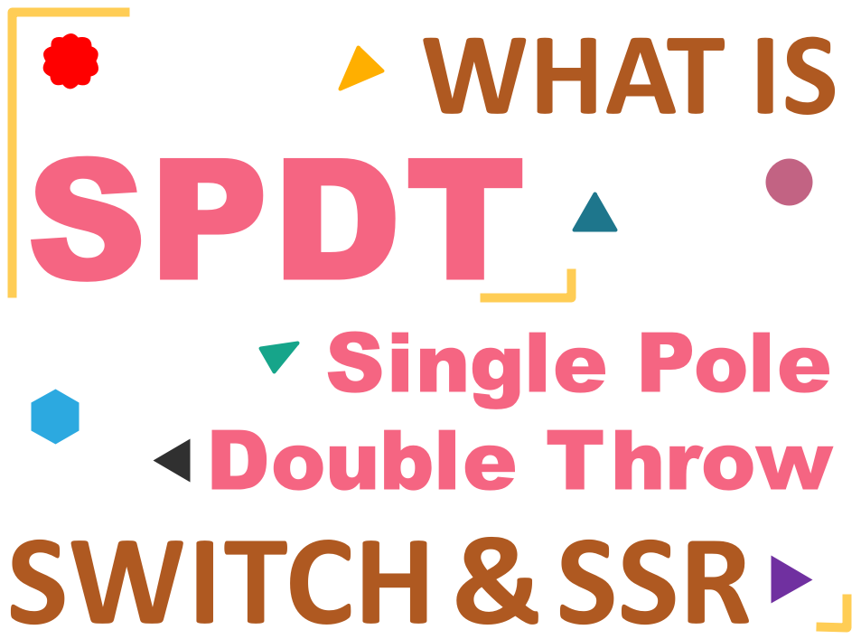 What is SPDT Switch and SPDT SSR?